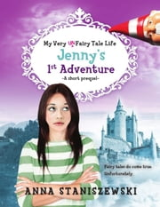 My Very UnFairy Tale Life: Jenny's First Adventure ebook by Anna Staniszewski