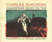 Shakespeare Never Did This ebook by Charles Bukowski