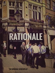 Rationale - An original screenplay ebook by Hugo Lunny