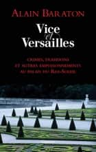 Vice et Versailles ebook by Alain Baraton