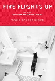 Five Flights Up - and Other New York Apartment Stories ebook by Toni Schlesinger