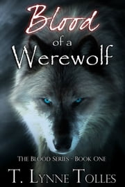 Blood of a Werewolf ebook by T. Lynne Tolles