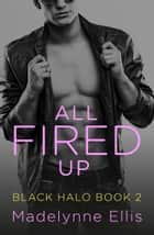 All Fired Up (Black Halo, Book 2) ebook by Madelynne Ellis