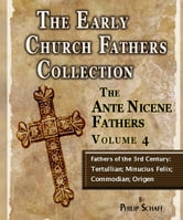 Early Church Fathers - Ante Nicene Fathers Volume 4-Fathers of the 3rd Century: Tertullian; Minucius Felix; Commodian; Origen ebook by Philip Schaff