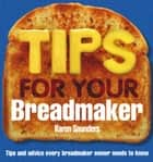 Tips for Your Breadmaker ebook by Karen Saunders