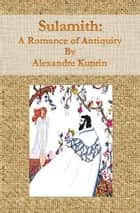 Sulamith: A Romance of Antiquity ebook by Alexandre Kuprin
