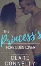 The Princess's Forbidden Lover ebook by Clare Connelly