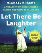 Let There Be Laughter - A Treasury of Great Jewish Humor and What It All Means ekitaplar by Michael Krasny