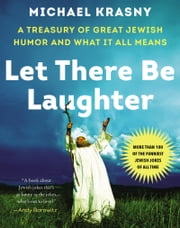 Let There Be Laughter - A Treasury of Great Jewish Humor and What It All Means ebook by Kobo.Web.Store.Products.Fields.ContributorFieldViewModel