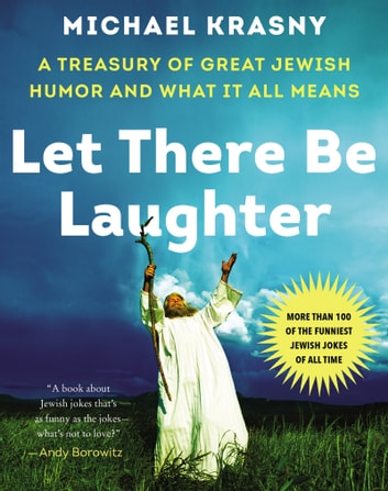 Let There Be Laughter - A Treasury of Great Jewish Humor and What It All Means ebook by Michael Krasny