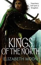 Kings Of The North - Paladin's Legacy: Book Two ebook by Elizabeth Moon