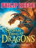 No Such Thing As Dragons ebook by Philip Reeve