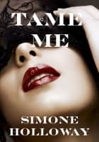 Tame Me: Bundle 1 (The Billionaire's Submissive) ebook by