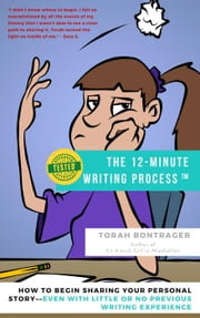 The 12-Minute Writing Process TM: How to Begin Sharing Your Personal Story—Even With Little or No Previous Writing Experience ebook by Torah Bontrager