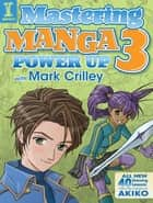 Mastering Manga 3 - Power Up with Mark Crilley ebook by Mark Crilley