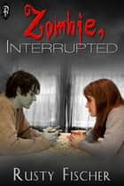 Zombie, Interrupted ebook by Rusty Fischer