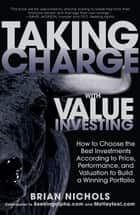Taking Charge with Value Investing: How to Choose the Best Investments According to Price, Performance, & Valuation to Build a Winning Portfolio ebook by Brian Nichols
