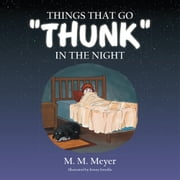 "Things That Go ""Thunk"" in the Night ebook by M.M. Meyer"