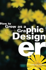 How to Grow as a Graphic Designer ebook by Catharine Fishel