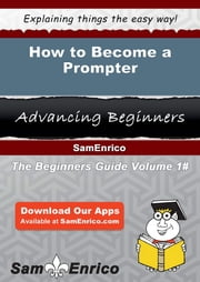 How to Become a Prompter ebook by Esta Bullock,Sam Enrico