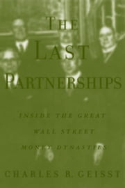 The Last Partnerships: Inside the Great Wall Street Dynasties ebook by Geisst, Charles