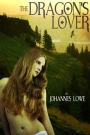 The Dragon's Lover ebook by Johannes Lowe
