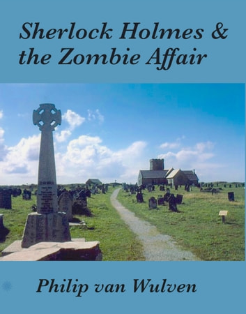 Sherlock Holmes and the Zombie Affair ebook by Philip van Wulven
