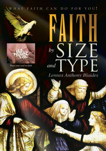 FAITH by Size and Type - What Faith can do for you! ebook by Lennox Anthony Blaides<br>thegateway2h