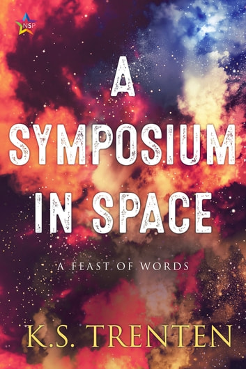 A Symposium in Space - A Feast of Words ebook by K.S. trenten