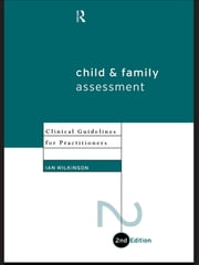 Child and Family Assessment - Clinical Guidelines for Practitioners ebook by Ian Wilkinson
