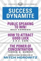 Success Dynamite (Condensed Classics): featuring Public Speaking to Win!, How to Attract Good Luck, and The Power of Concentration - featuring Public Speaking to Win!, How to Attract Good Luck, and The Power of Concentration ebook by