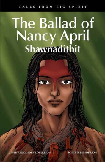 The Ballad of Nancy April - Shawnadithit ebook by David Alexander Robertson
