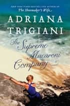 The Supreme Macaroni Company - A Novel ebook by Adriana Trigiani