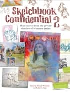 Sketchbook Confidential 2 - Enter the secret worlds of 41 master artists eBook by Pamela Wissman, Stefanie Laufersweiler