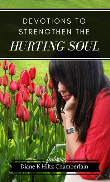 Devotions to Strengthen the Hurting Soul ebook by Diane K Hiltz Chamberlain