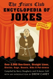 Friars Club Encyclopedia of Jokes - Revised and Updated! Over 2,000 One-Liners, Straight Lines, Stories, Gags, Roasts, Ribs, and Put-Downs ebook by Barry Dougherty,H. Aaron Cohl,Friars Club,Drew Carey,Alan King