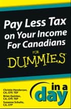 Pay Less Tax on Your Income In a Day For Canadians For Dummies ebook by Christie Henderson, Brian Quinlan, Suzanne Schultz