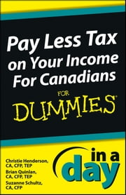 Pay Less Tax on Your Income In a Day For Canadians For Dummies ebook by Christie Henderson,Brian Quinlan,Suzanne Schultz
