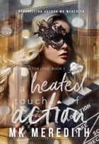 A Heated Touch of Action ebook by MK Meredith