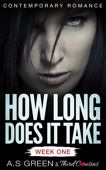 How Long Does It Take - Week One (Contemporary Romance) ebook by Third Cousins,A.S Green