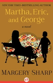 Martha, Eric, and George - A Novel ebook by Margery Sharp