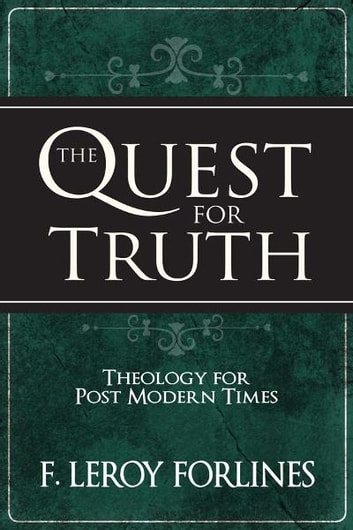 The Quest for Truth: Theology for Postmodern Times 電子書 by F. Leroy Forlines