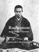Rashomon and Other Stories ebook by Ryunosuke Akutagawa