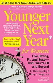 Younger Next Year for Women - Live Strong, Fit, and Sexy—Until You're 80 and Beyond ebook by Chris Crowley,Henry S. Lodge, M.D., M.D.,Gail Sheehy