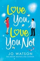 Love You, Love You Not - The laugh-out-loud, feel-good rom-com of the summer! eBook by Jo Watson