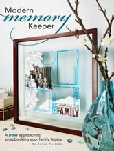 Modern Memory Keeper: A New Approach To Scrapbooking Your Family Legacy ebook by Ronee Parsons