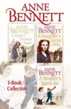 Anne Bennett 3-Book Collection: A Sister's Promise, A Daughter's Secret, A Mother's Spirit ebook by Anne Bennett