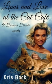 Lions and Love at the Cat Café - A Furrever Friends Sweet Romance, #0 ebook by Kris Bock