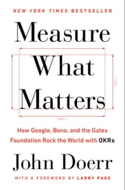 Measure What Matters - How Google, Bono, and the Gates Foundation Rock the World with OKRs ebook by John Doerr, Larry Page