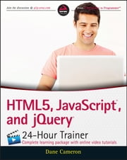 HTML5, JavaScript, and jQuery 24-Hour Trainer ebook by Dane Cameron